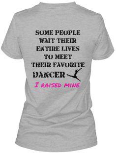 SomePeople Waittheir EntireLives Tomeet theirFavorite  Dancer Iraisedmine
