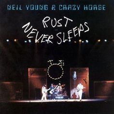 Neil Young and Crazy Horse, Rust Never Sleeps (1979) | 27 Canadian Albums Everyone Should Know