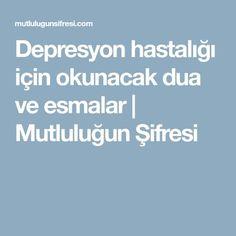 Depresyon hastalığı için okunacak dua ve esmalar   Mutluluğun Şifresi