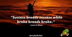 "By Savvy Turtle. Get the hottest trending T-Shirt designs only at Savvy Turtle. ""Success breeds success while broke breeds broke."" - James D. Wilson The post Success breeds success while broke breeds broke appeared first on Savvy Turtle."
