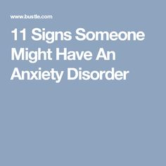 11 Signs Someone Might Have An Anxiety Disorder