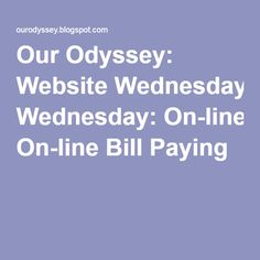 Our Odyssey: Website Wednesday: On-line Bill Paying