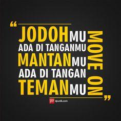 "Gambar Kata Kata Move On - ""Jodohmu ada di tanganmu, mantanmu ada di tangan temanmu. Move On!""."