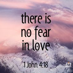 There is no fear in love. 1 John 4:18. #inspiration #verse #bible #typography #quotes