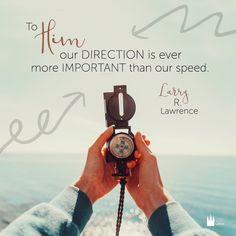 To Him, our direction is ever more important than our speed. - Larry Lawrence