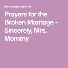 Prayers for the Broken Marriage - Sincerely, Mrs. Mommy