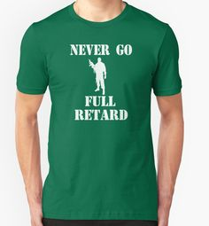 """""""Tropic Thunder Quote - Never Go Full Retard"""" T-Shirts & Hoodies by movie-shirts 