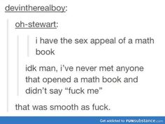 Math books and sex appeal Funny Tumblr Posts, My Tumblr, Funny Quotes, Funny Memes, Hilarious, Funny Math, Satire, Math Books, Pick Up Lines