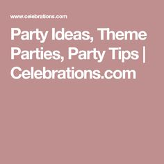 Party Ideas, Theme Parties, Party Tips | Celebrations.com