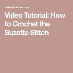 Video Tutorial: How to Crochet the Suzette Stitch