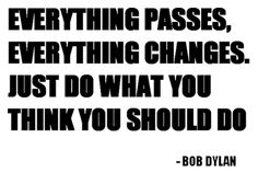 Absolutely. The best any of us do is make the decisions that we believe to be right in the moment. #Bob_Dylan #quotes