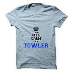 I cant keep calm Im a TOWLER - #gift for girlfriend #shirt for teens. MORE ITEMS => https://www.sunfrog.com/Names/I-cant-keep-calm-Im-a-TOWLER.html?id=60505