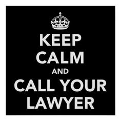 Keep Calm and Call Your Lawyer - might be a cute saying for a business card