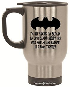 I'm Not Saying I'm Batman Travel Mug - 14 oz Stainless Steel by BeeGeeTees® BeeGeeTees http://www.amazon.com/dp/B00S3EJ7OA/ref=cm_sw_r_pi_dp_Luf9wb1NZ5MJ4