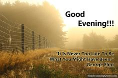 Good Evening... #Evening #GoodEvening #EveningPost #EveningQuote #EveningText #InspirationalQuotes #MotivationalQuotes #LovelyQuotes #QuoteOfTheDay #ThoughtOfTheDay #QuotePics #Quotes #Quote #Saying #Saturday  https://goo.gl/jnp9GU
