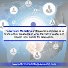 The #Network #Marketing professional's objective is to educate their prospects on what they have to offer and then let them decide for themselves. http://www.networkmarketingpaysmebig.com/