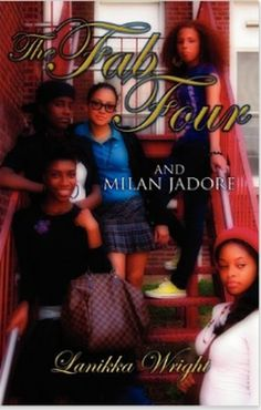 The Fab Four: And Milan Jadore by Lanikka Wright. Juvenile Fiction. To learn more about the book, click here!