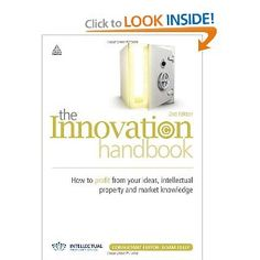 The Innovation Handbook: How to Profit from Your Ideas, Intellectual Property and Market Knowledge. Unique features, distinctive capabilities and exclusive know-how are the surest way to stay ahead of the market for any length of time. But the way these points of difference are created and commercialized is changing. The difficulty for most organizations is not in generating ideas, but in pursuing the right one at the right speed on the right scale. Alongside flashes of brilliance…