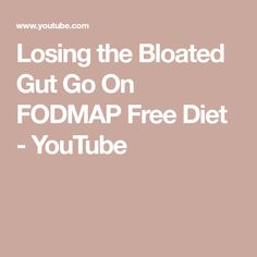 Losing the Bloated Gut Go On FODMAP Free Diet - YouTube