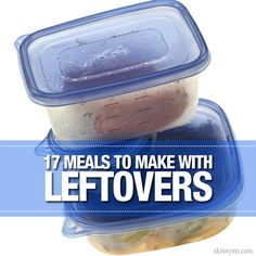 17 Meals to Make with #Leftovers
