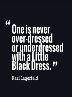 ♥ One is never overdressed or underdressed with a little black dress - Karl Lagerfeld. Wise words from Karl on the little black dress. Karl Lagerfeld, The Words, Quotes To Live By, Me Quotes, Style Quotes, Lady Quotes, Ootd Quotes, Beauty Quotes, Quotable Quotes