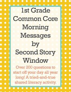 1st Grade Common Core Morning Messages - Over 200 questions to start off your day all year long! A tried-and-true shared literacy activity.  http://www.secondstorywindow.net/home/2013/10/1st-grade-common-core-morning-messages.html