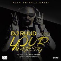 MUSIC: NEW MUSIC: DJ RUUD - YOUR MAJESTY FT. CDQ & MASTER...
