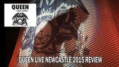 Queen & Adam Lambert-  Live Newcastle Arena 2015 -  Review