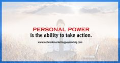 Personal power is the ability to take action. http://www.networkmarketingpaysmebig.com/ ‪#‎Motivation‬ ‪#‎NetworkMarketing‬