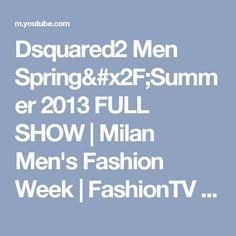 Dsquared2 Men Spring/Summer 2013 FULL SHOW | Milan Men's Fashion Week | FashionTV FMEN - YouTube