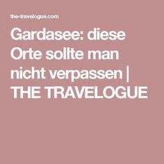Gardasee: diese Orte sollte man nicht verpassen | THE TRAVELOGUE
