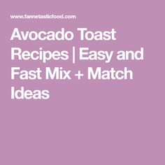 Avocado Toast Recipes | Easy and Fast Mix + Match Ideas