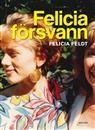 Madame Bovary av Gustave Flaubert -> förord skrivet av Sara Danius -> syster till Felicia Feldt -> Felicia försvann