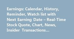 Earnings: Calendar, History, Reminder, Watch list with Next Earning Date – Real-Time Stock Quote, Chart, News, Insider Transactions #earning #calander http://earnings.remmont.com/earnings-calendar-history-reminder-watch-list-with-next-earning-date-real-time-stock-quote-chart-news-insider-transactions-earning-calander-3/  #earning calander # Yahoo Finance – Real time stocks, market quotes, business and financial news, portfolio and alerts Earnings. Calendar, History, Reminder, Watch list with…