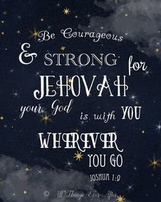 Be courageous and strong print Joshua JW print Bible Encouragement, Bible Verses Quotes, Bible Scriptures, Jw Bible, Bible Truth, Spiritual Thoughts, Spiritual Quotes, Jehovah's Witnesses, Christian Quotes