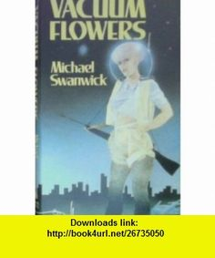 Vacuum Flowers Michael Swanwick ,   ,  , ASIN: B003WQKB1M , tutorials , pdf , ebook , torrent , downloads , rapidshare , filesonic , hotfile , megaupload , fileserve