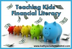 Kathys Cluttered Mind: Top 10 Reasons To Teach Your Kids Financial Literacy - great resources on this blog.