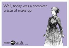 Funny Confession Ecard: Well, today was a complete waste of make up. Haha had days like that! Georg Christoph Lichtenberg, Haha, Daily Jokes, I Love To Laugh, Hair Humor, I Smile, Funny Cute, Funny Ads, Funny Sarcasm