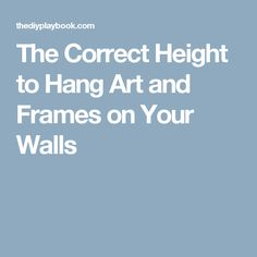The Correct Height to Hang Art and Frames on Your Walls