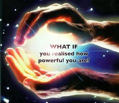 What if you realised how powerful you are?