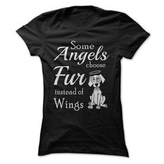 Some Dog Angels Choose Fur Instead Of Wings Dog T-Shirts & Hoodies