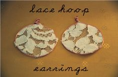 Lace Hoop Earrings - here's a new take on a wire hoop earring. Try beaded hoops & tie the lace in between them onto the wire (read the instructions and it will make sense)...