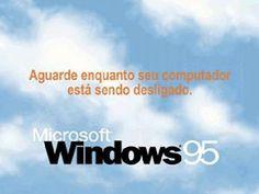 E, quando você estava se despedindo de seu Windows (tanto no 95, quanto no 98), ouviu algumas vezes este sonzinho.