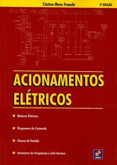 FRANCHI, Claiton Moro. Acionamentos elétricos. 5 ed. São Paulo: Érica, 2014. 252 p. Inclui bibliografia e índice; Contém glossário; il. tab. quad.; 24x17x2cm. ISBN 9788536501499.  Palavras-chave: ACIONAMENTOS ELETRICOS; CHAVES DE PARTIDA; MOTORES ELETRICOS DE INDUCAO; MOTORES ELETRICOS TRIFASICOS.  CDU 621.313.13 / F816a / 5 ed. / 2014