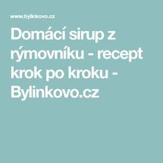 Domácí sirup z rýmovníku - recept krok po kroku - Bylinkovo.cz Syrup