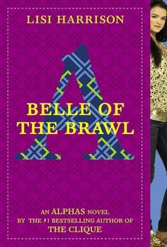 Belle of the Brawl by Lisi Harrison (Third book in the Alphas series)