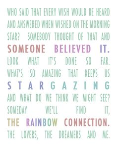 The Rainbow Connection.  (Made this up to hang in my living room... this song is getting played at my wedding.  Oh yes it will.)