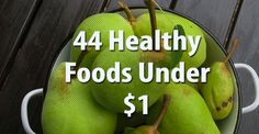 44 Healthy Foods Under $1. Proof that eating healthy doesn't have to be expensive!