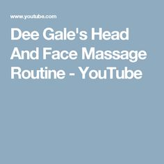 Dee Gale's Head And Face Massage Routine - YouTube