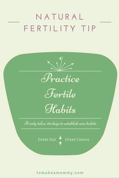 It only takes 30 days to develop a new habit!  Start developing fertile habits now to help you conceive!